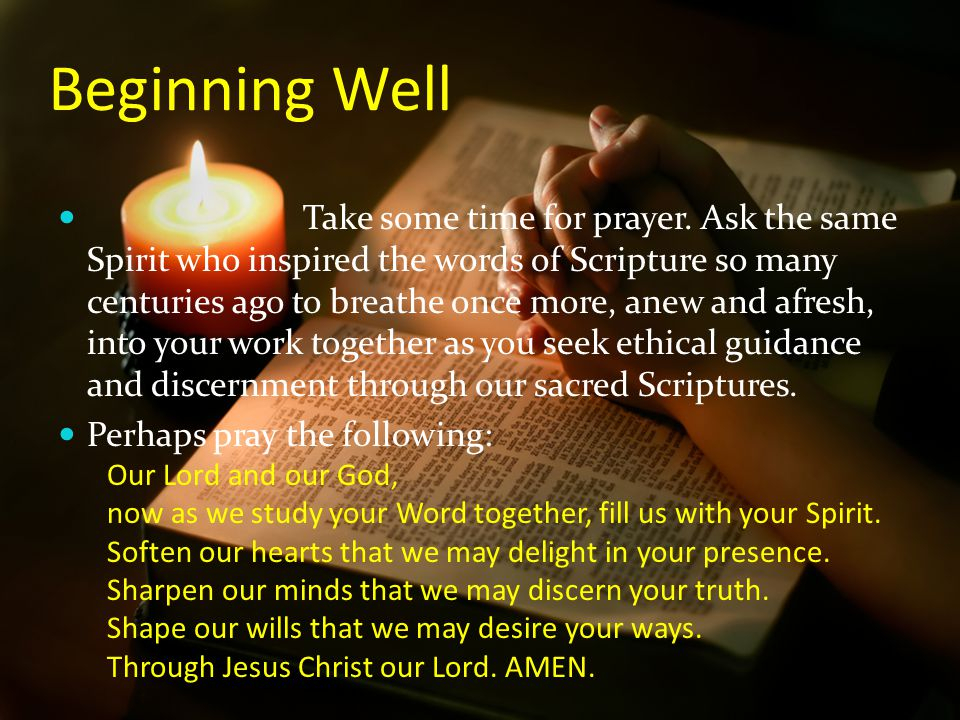 Beginning Well Take some time for prayer. Ask the same Spirit who inspired the words of Scripture so many centuries ago to breathe once more, anew and
