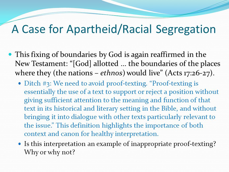 A Case for Apartheid/Racial Segregation This fixing of boundaries by God is again reaffirmed in the New Testament: [God] allotted...