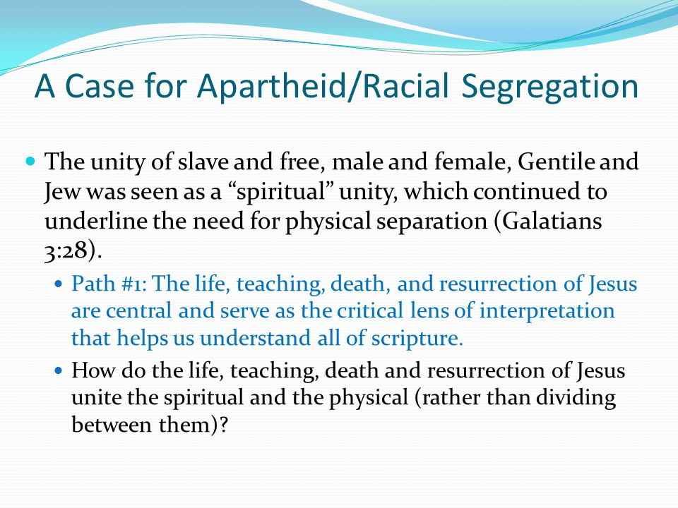 """A Case for Apartheid/Racial Segregation The unity of slave and free, male and female, Gentile and Jew was seen as a """"spiritual"""" unity, which continued"""