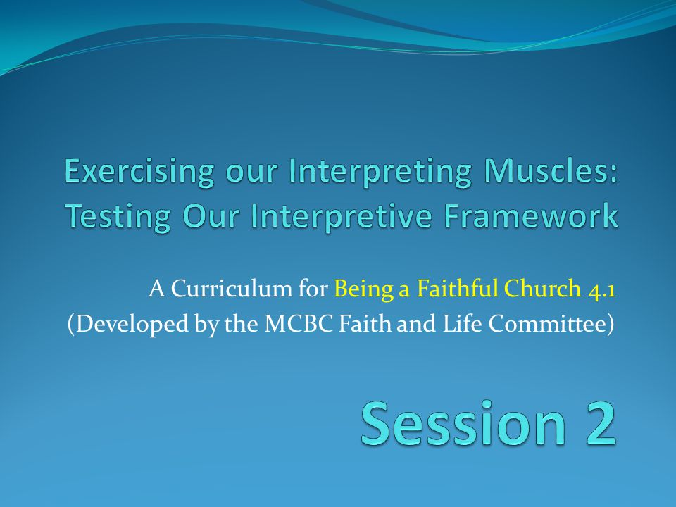 A Curriculum for Being a Faithful Church 4.1 (Developed by the MCBC Faith and Life Committee)