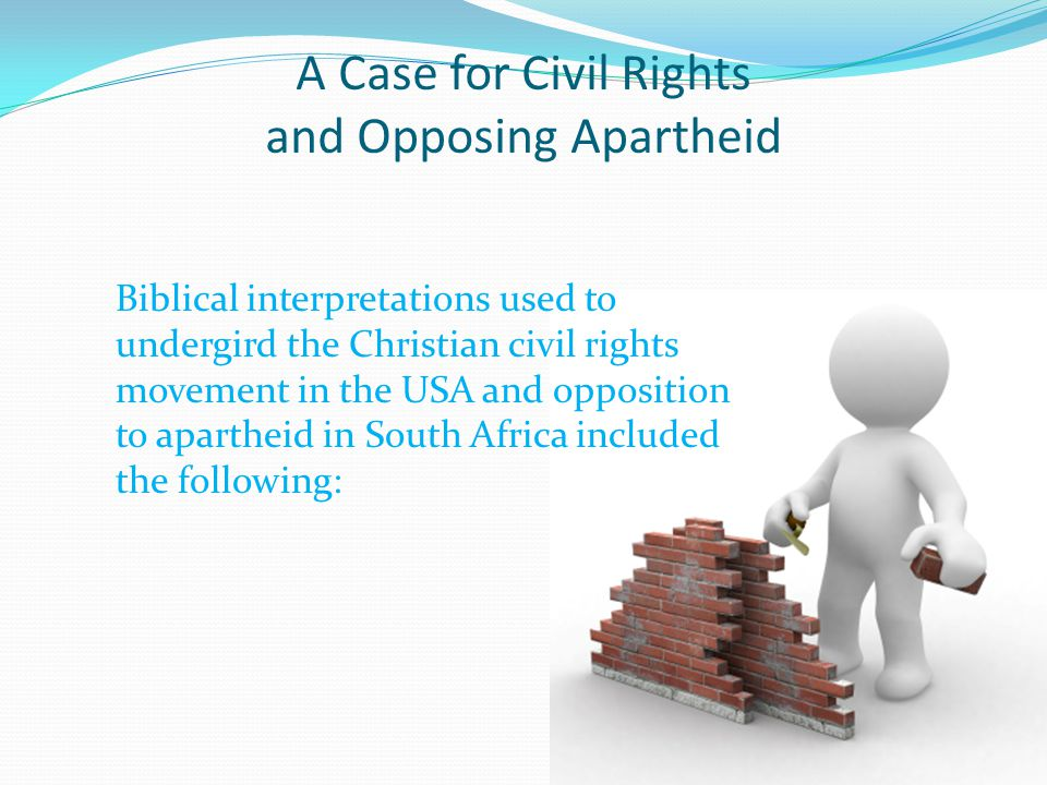A Case for Civil Rights and Opposing Apartheid Biblical interpretations used to undergird the Christian civil rights movement in the USA and oppositio