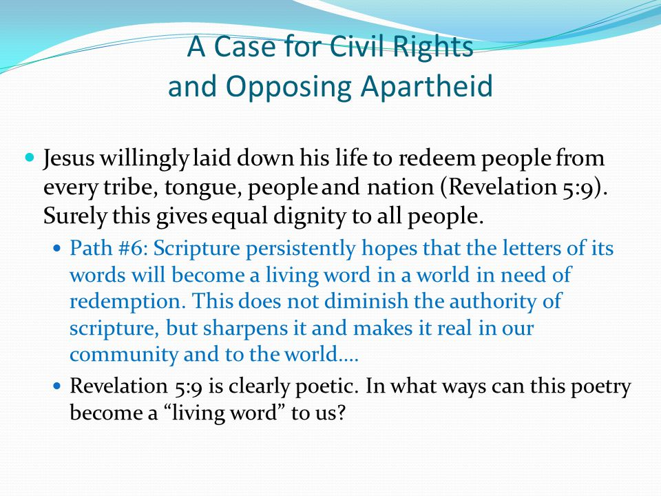 A Case for Civil Rights and Opposing Apartheid Jesus willingly laid down his life to redeem people from every tribe, tongue, people and nation (Revelation 5:9).