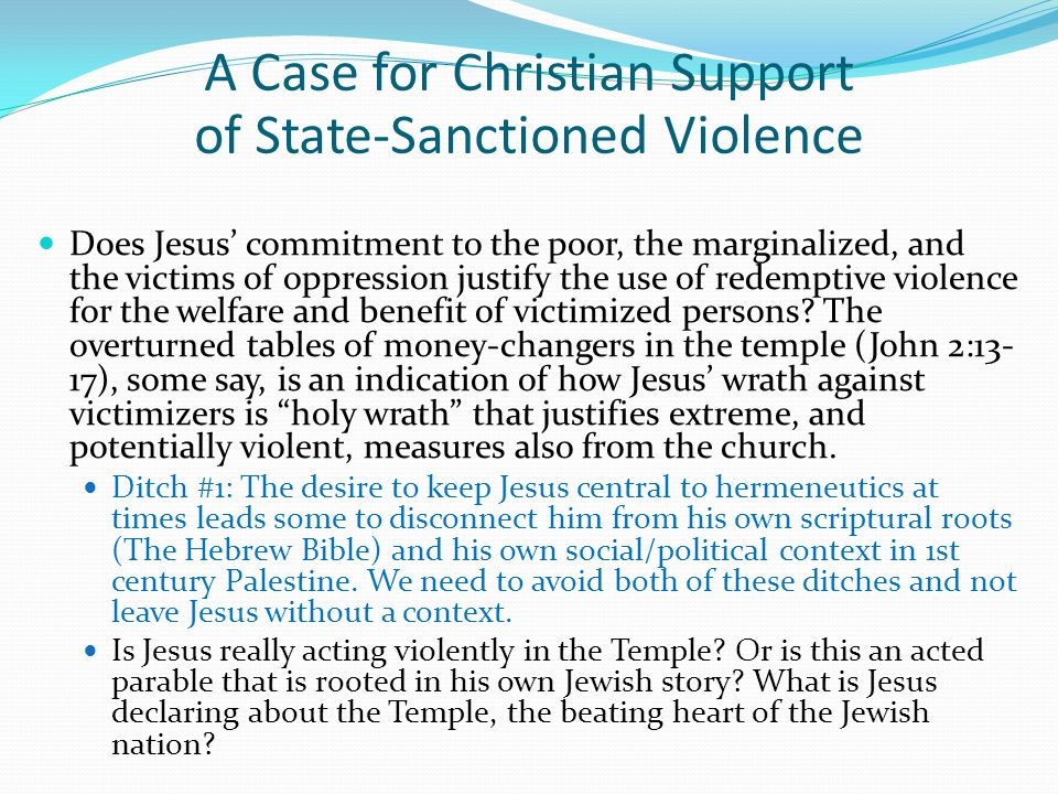 Does Jesus' commitment to the poor, the marginalized, and the victims of oppression justify the use of redemptive violence for the welfare and benefit of victimized persons.
