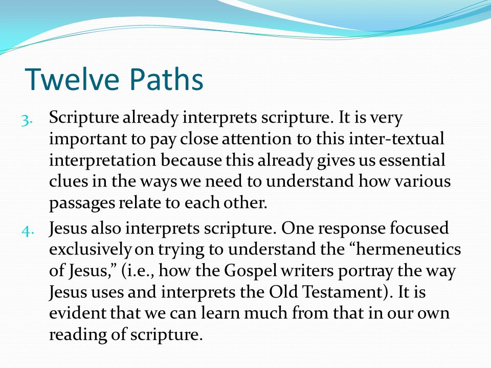 Twelve Paths 3. Scripture already interprets scripture. It is very important to pay close attention to this inter-textual interpretation because this
