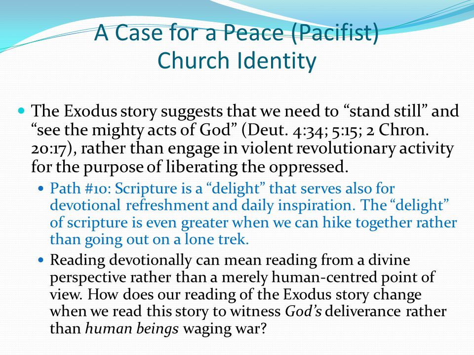 """The Exodus story suggests that we need to """"stand still"""" and """"see the mighty acts of God"""" (Deut. 4:34; 5:15; 2 Chron. 20:17), rather than engage in vio"""