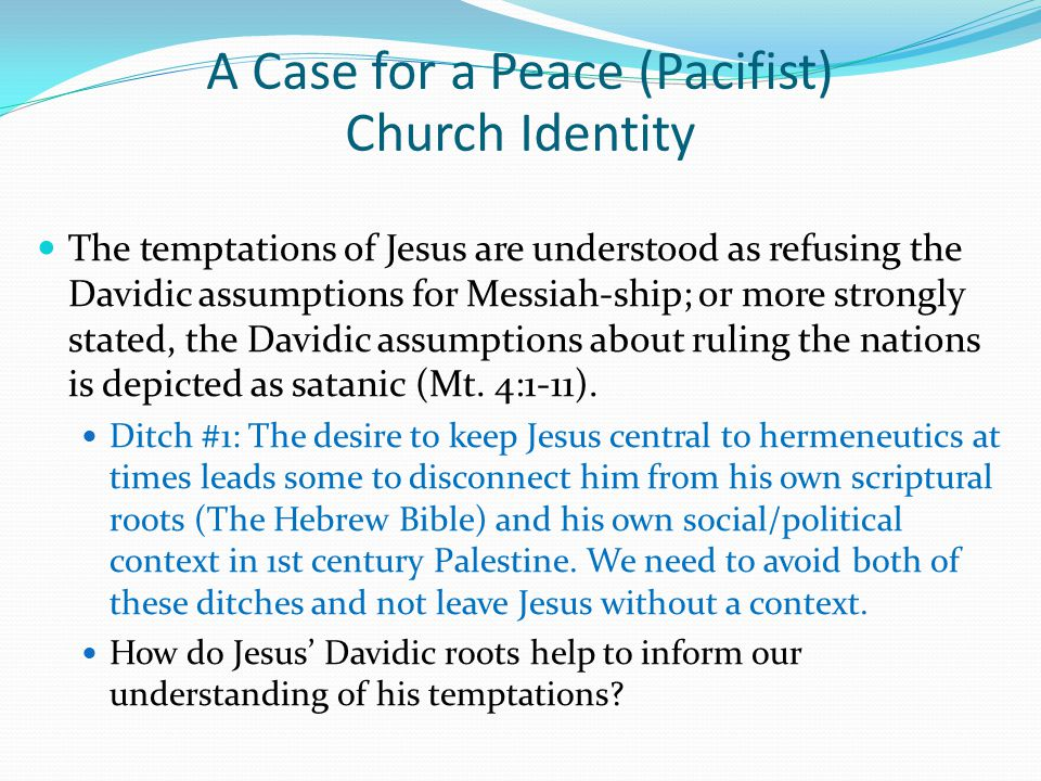 The temptations of Jesus are understood as refusing the Davidic assumptions for Messiah-ship; or more strongly stated, the Davidic assumptions about ruling the nations is depicted as satanic (Mt.