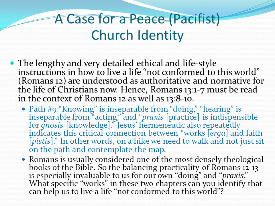 """The lengthy and very detailed ethical and life-style instructions in how to live a life """"not conformed to this world"""" (Romans 12) are understood as au"""