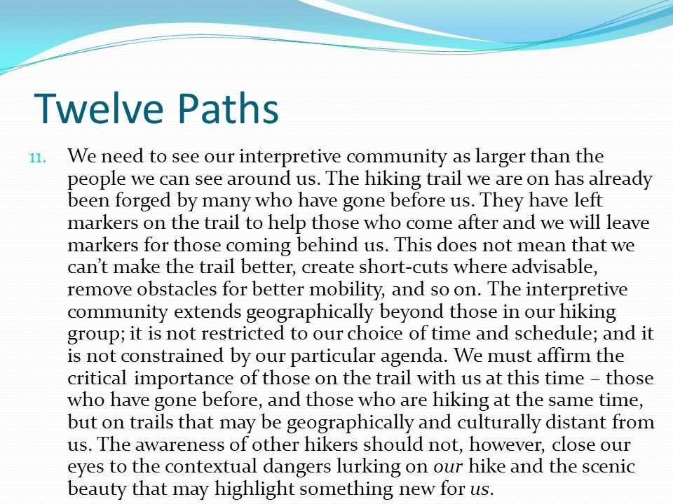Twelve Paths 11. We need to see our interpretive community as larger than the people we can see around us. The hiking trail we are on has already been