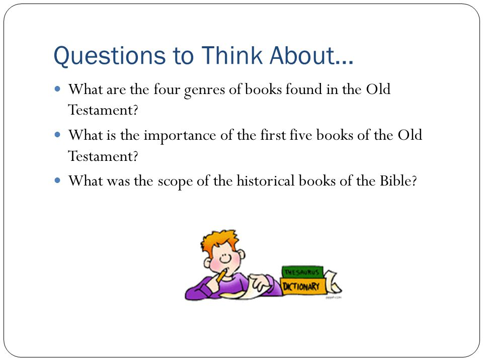 Questions to Think About… What are the four genres of books found in the Old Testament.