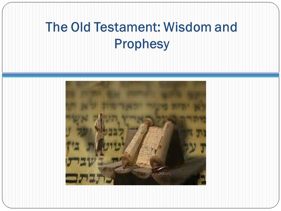 The Old Testament: Wisdom and Prophesy