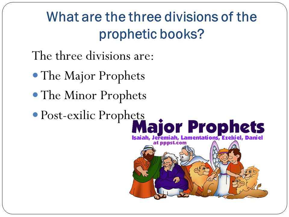 What are the three divisions of the prophetic books.