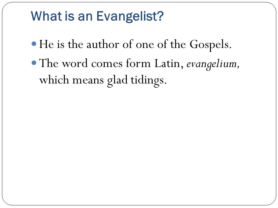 What is an Evangelist. He is the author of one of the Gospels.