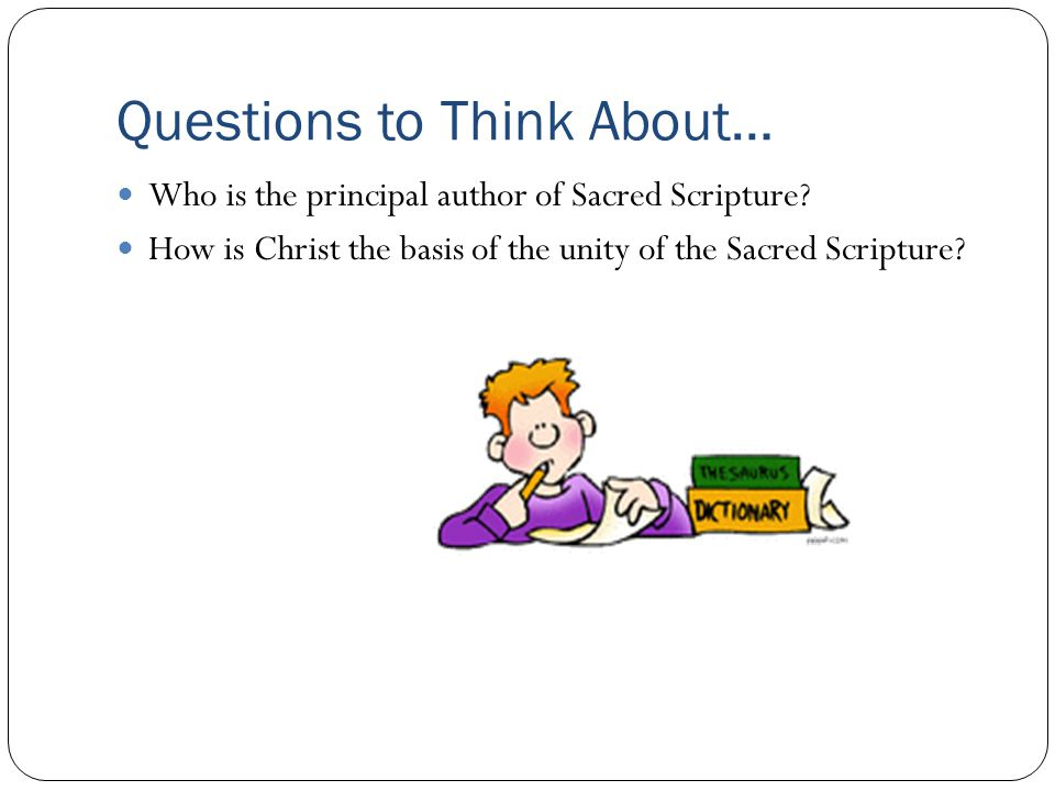 Questions to Think About… Who is the principal author of Sacred Scripture.