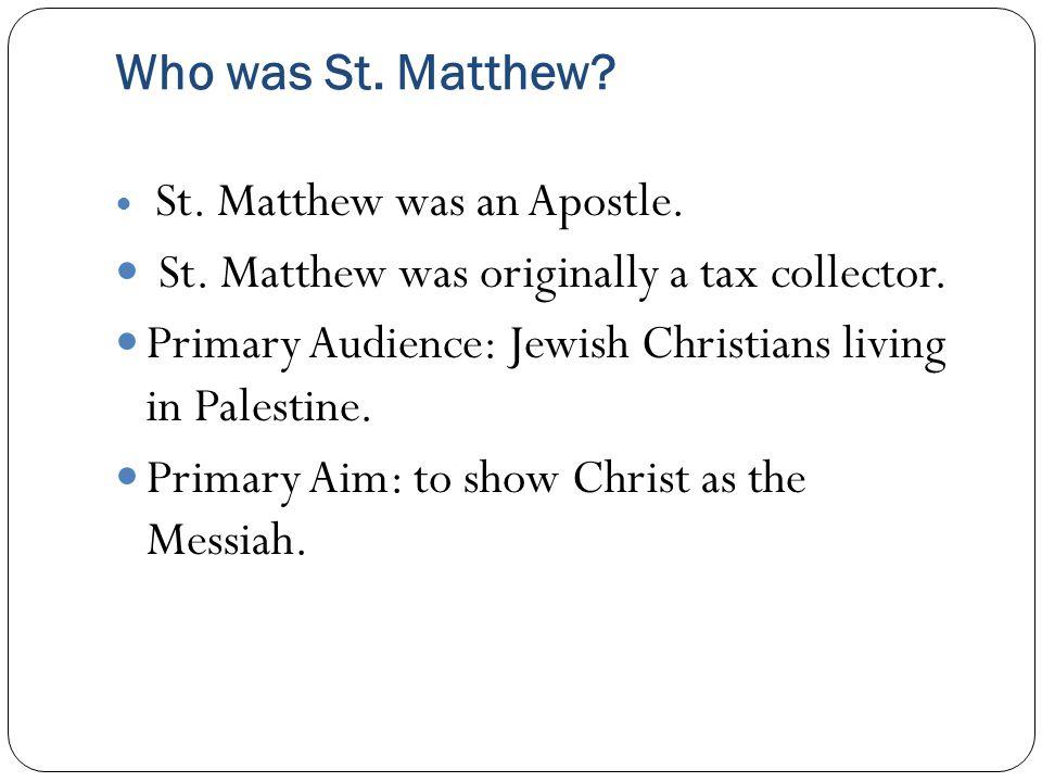Who was St. Matthew. St. Matthew was an Apostle.