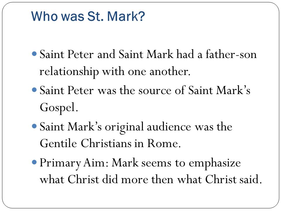 Who was St. Mark. Saint Peter and Saint Mark had a father-son relationship with one another.
