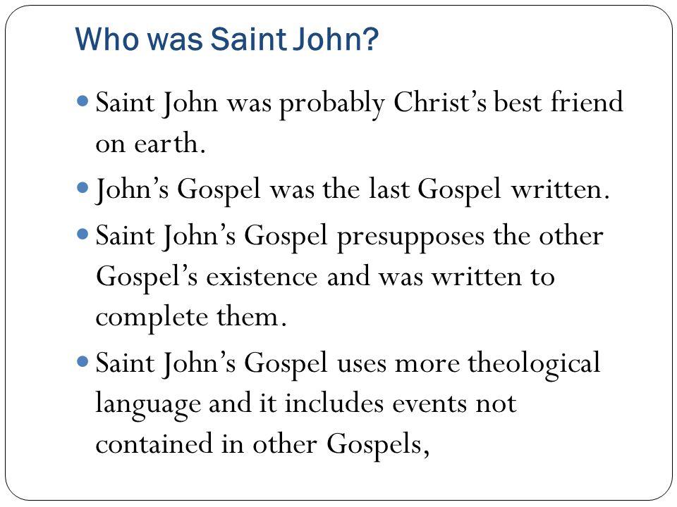 Who was Saint John. Saint John was probably Christ's best friend on earth.