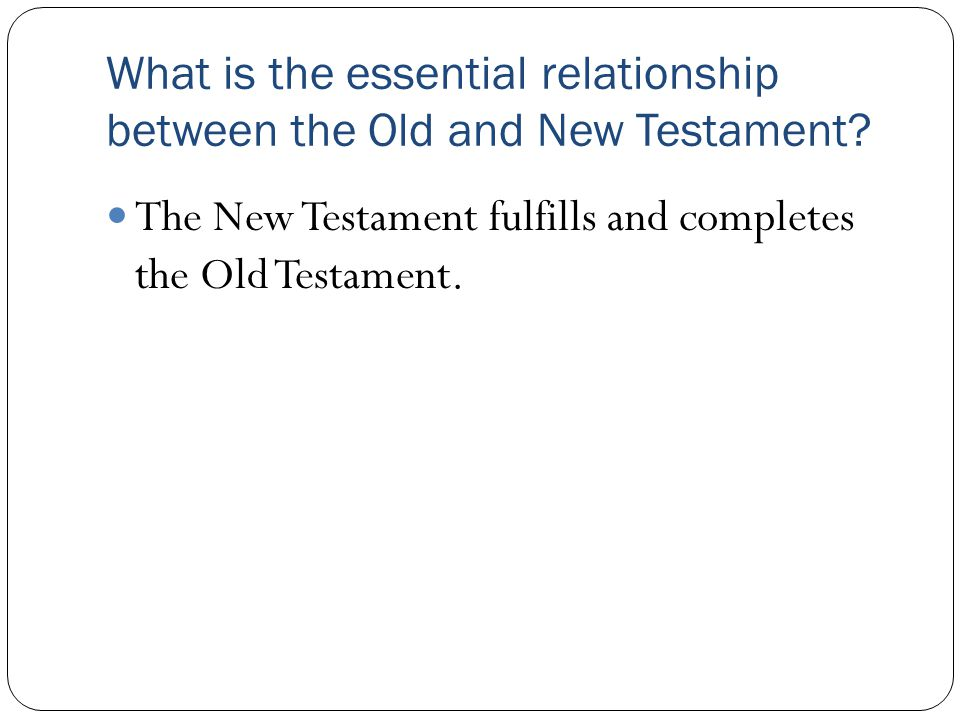What is the essential relationship between the Old and New Testament.