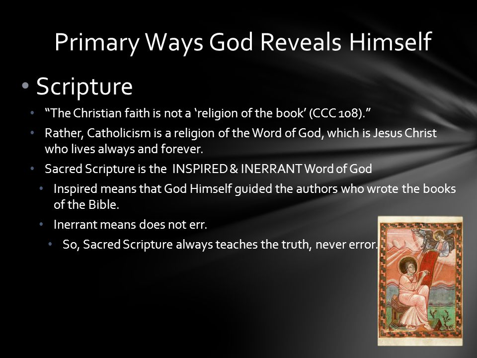 Scripture The Christian faith is not a 'religion of the book' (CCC 108). Rather, Catholicism is a religion of the Word of God, which is Jesus Christ who lives always and forever.