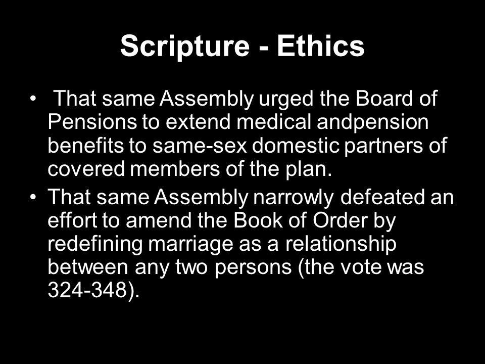 Scripture - Ethics That same Assembly urged the Board of Pensions to extend medical andpension benefits to same-sex domestic partners of covered members of the plan.