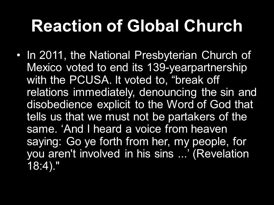 Reaction of Global Church In 2011, the National Presbyterian Church of Mexico voted to end its 139-yearpartnership with the PCUSA.