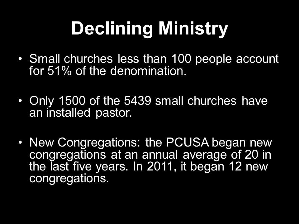 Declining Ministry Small churches less than 100 people account for 51% of the denomination.