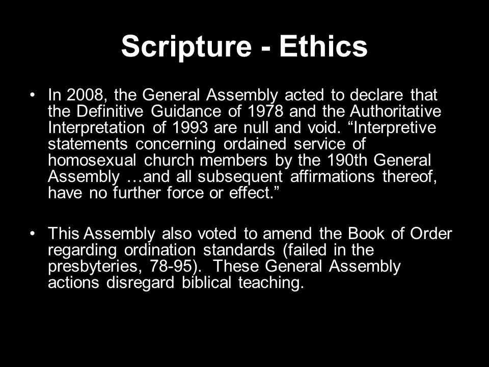 Scripture - Ethics In 2008, the General Assembly acted to declare that the Definitive Guidance of 1978 and the Authoritative Interpretation of 1993 ar