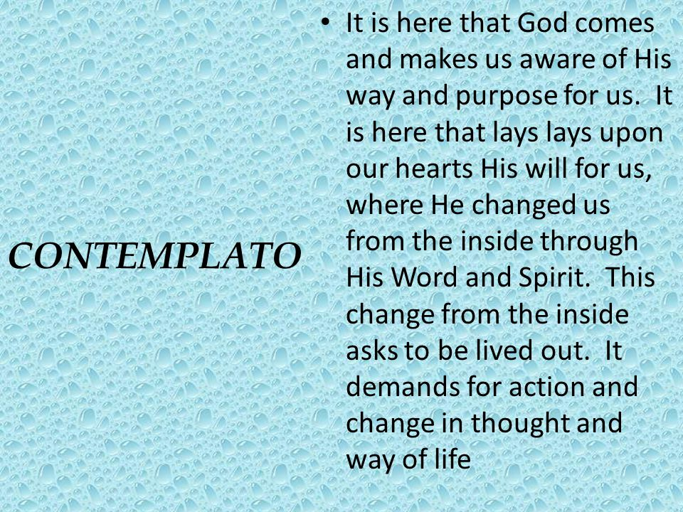 CONTEMPLATO It is here that God comes and makes us aware of His way and purpose for us. It is here that lays lays upon our hearts His will for us, whe