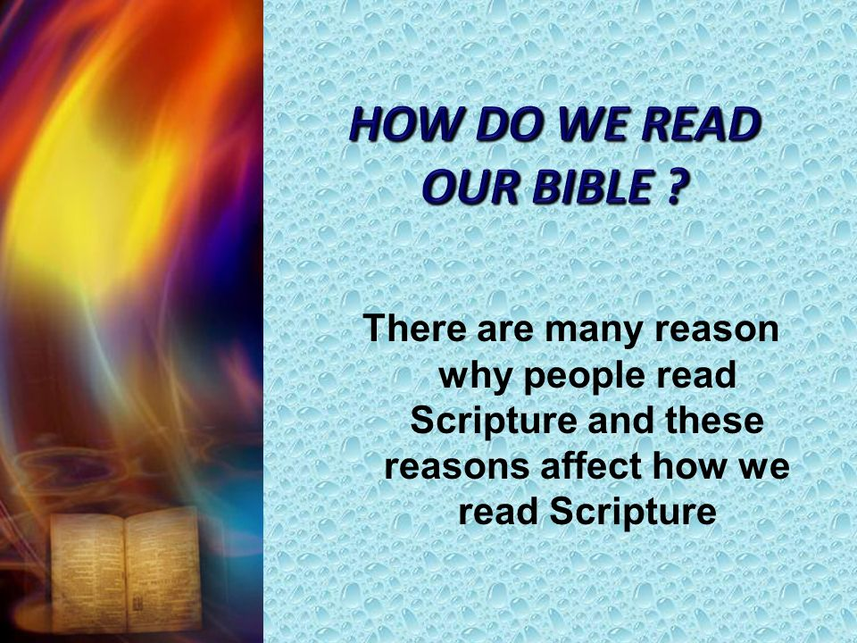 There are many reason why people read Scripture and these reasons affect how we read Scripture