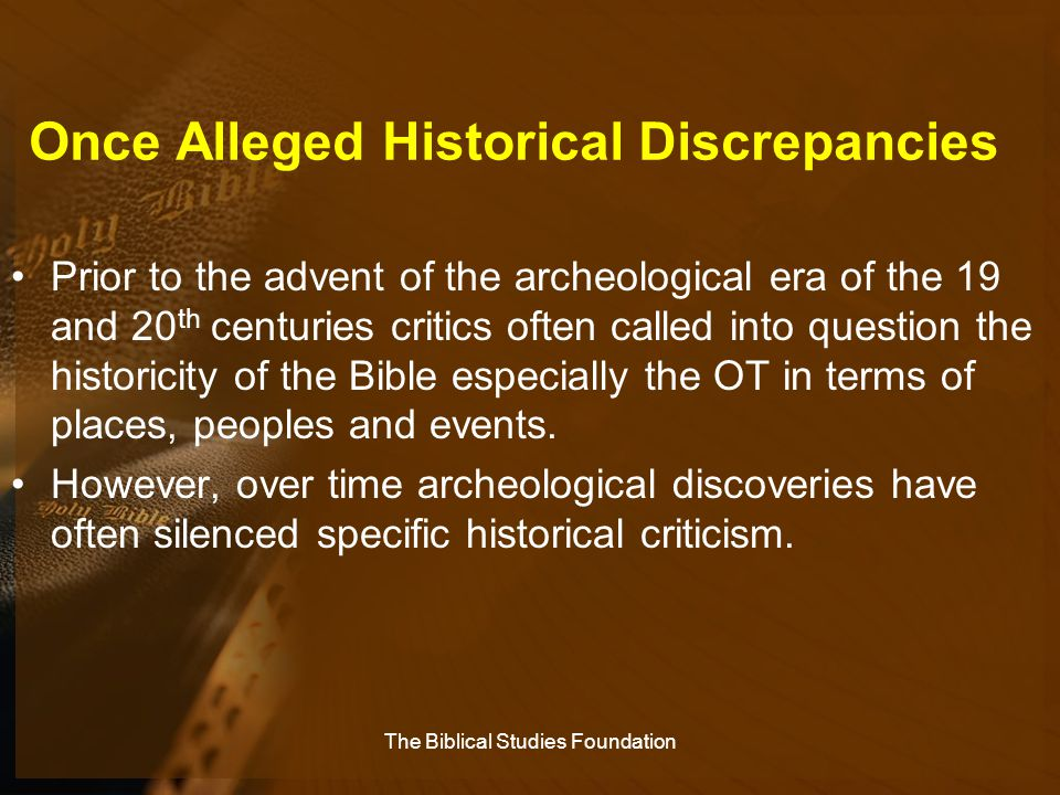 Once Alleged Historical Discrepancies Prior to the advent of the archeological era of the 19 and 20 th centuries critics often called into question th