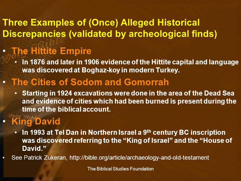 Three Examples of (Once) Alleged Historical Discrepancies (validated by archeological finds) The Hittite Empire In 1876 and later in 1906 evidence of