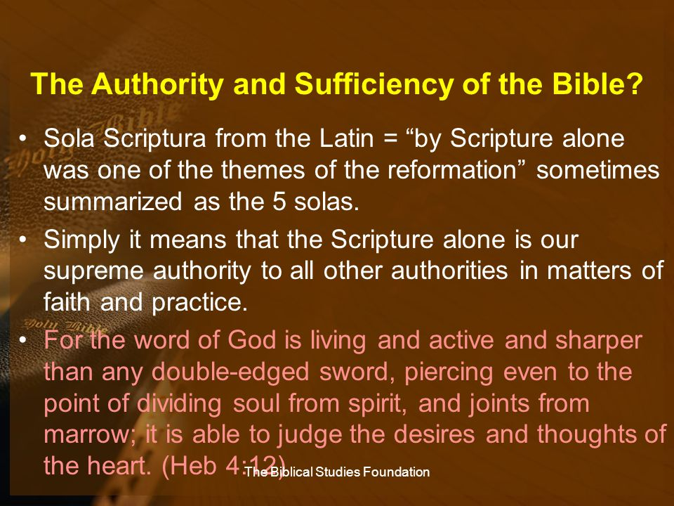 """The Authority and Sufficiency of the Bible? Sola Scriptura from the Latin = """"by Scripture alone was one of the themes of the reformation"""" sometimes su"""