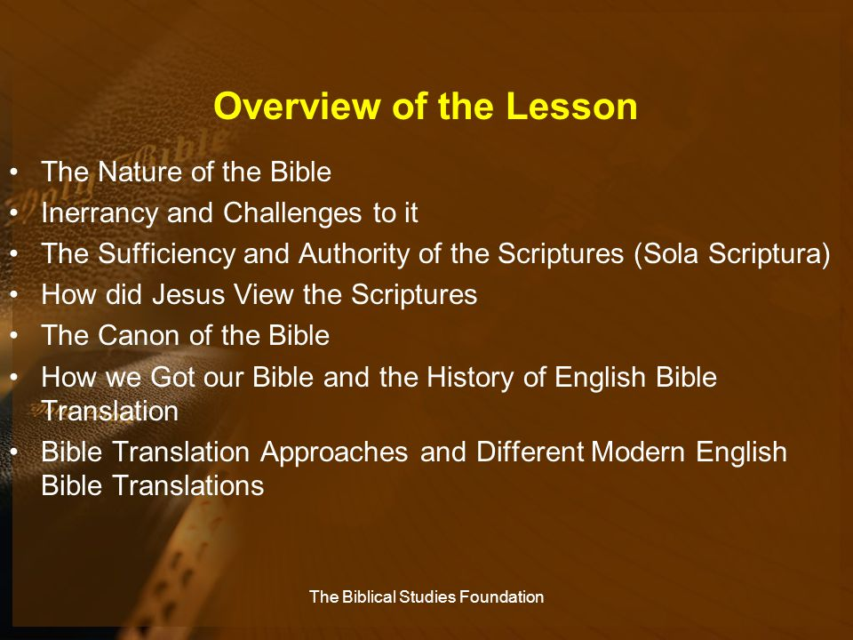 Overview of the Lesson The Nature of the Bible Inerrancy and Challenges to it The Sufficiency and Authority of the Scriptures (Sola Scriptura) How did