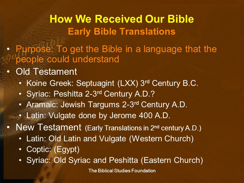 How We Received Our Bible Early Bible Translations Purpose: To get the Bible in a language that the people could understand Old Testament Koine Greek: