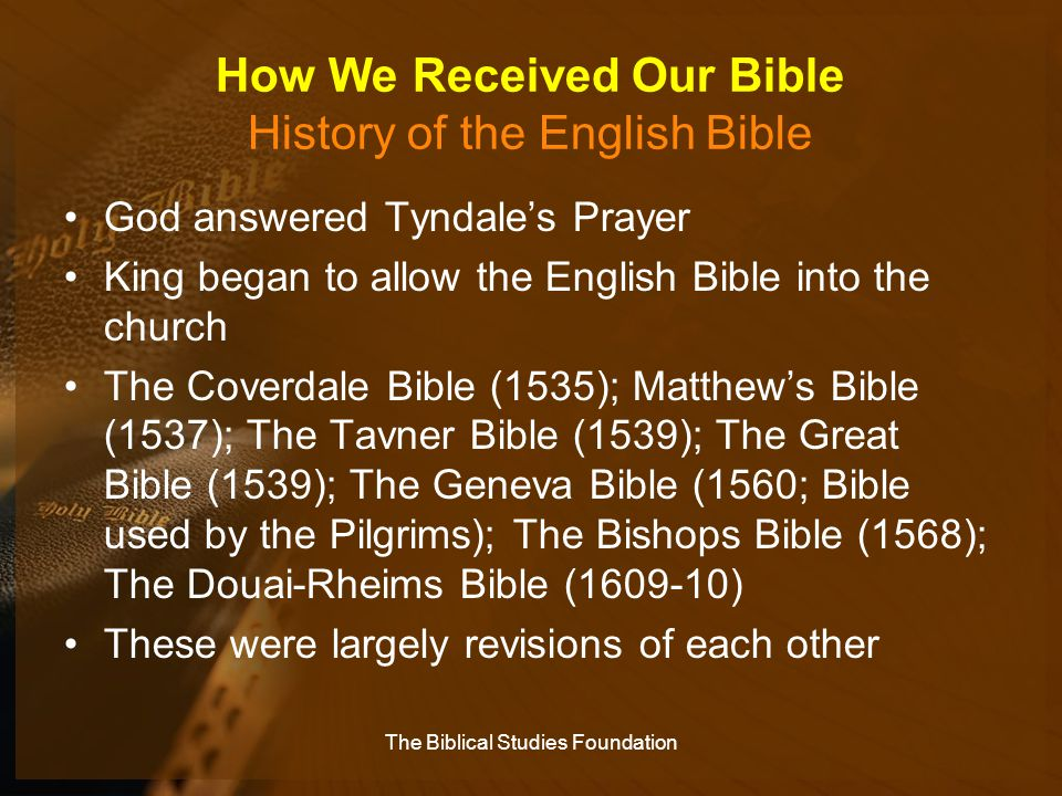 How We Received Our Bible History of the English Bible God answered Tyndale's Prayer King began to allow the English Bible into the church The Coverda