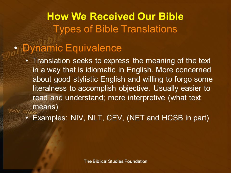 How We Received Our Bible Types of Bible Translations Dynamic Equivalence Translation seeks to express the meaning of the text in a way that is idioma