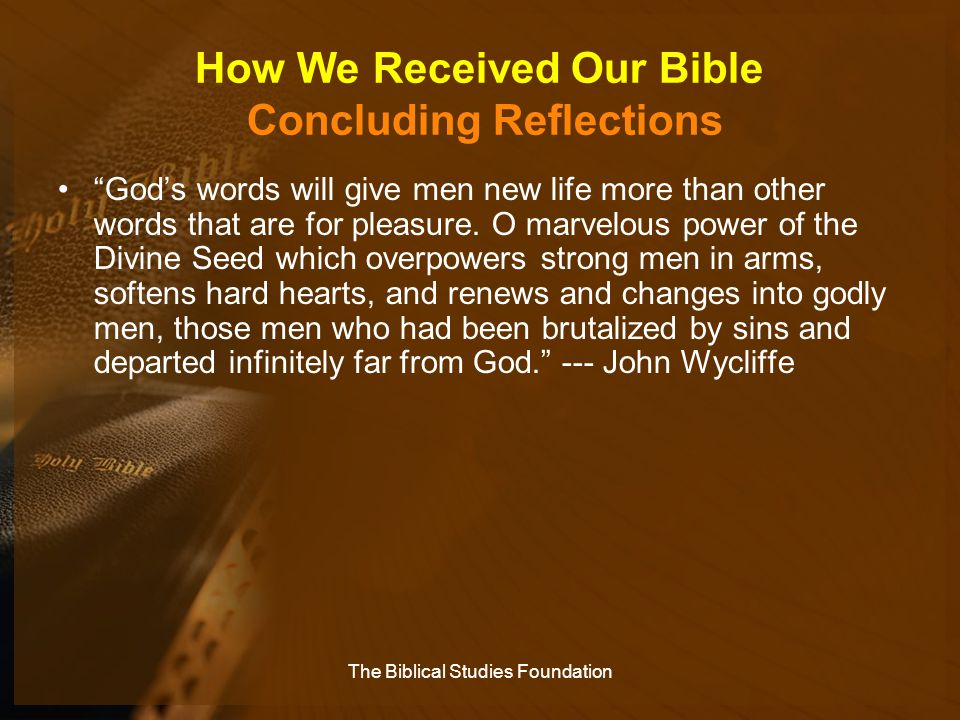 """How We Received Our Bible Concluding Reflections """"God's words will give men new life more than other words that are for pleasure. O marvelous power of"""