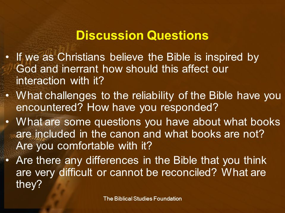 Discussion Questions If we as Christians believe the Bible is inspired by God and inerrant how should this affect our interaction with it? What challe