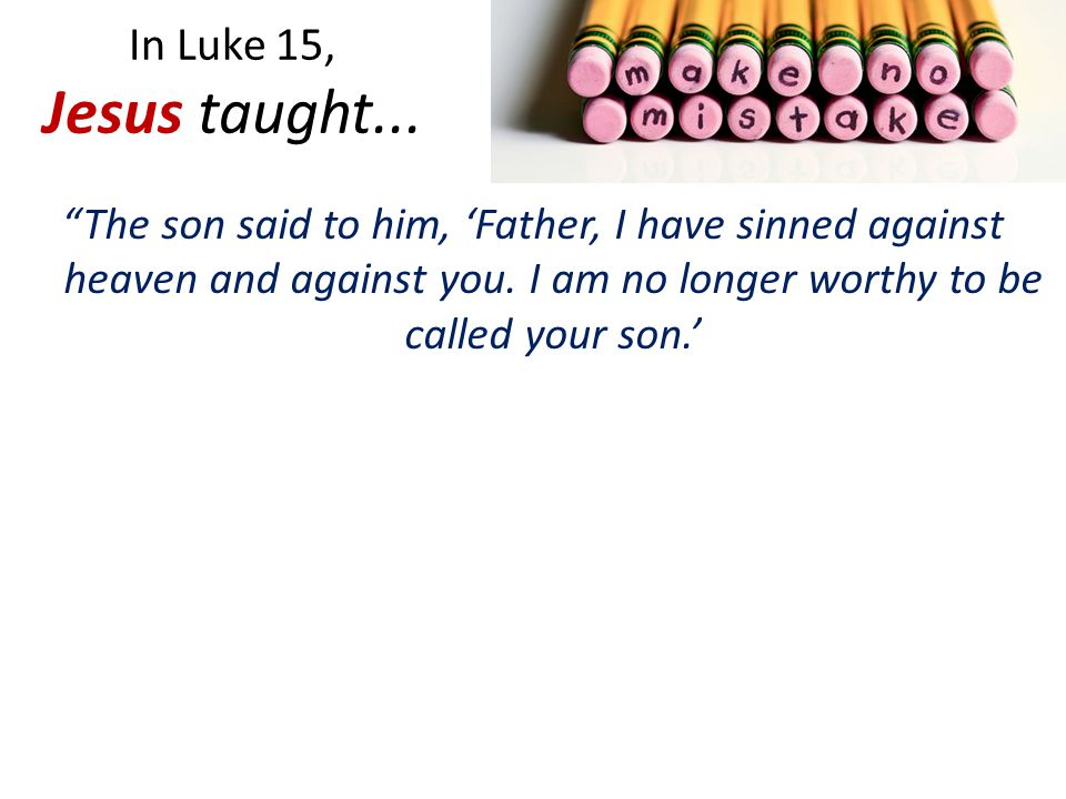 In Luke 15, Jesus taught...