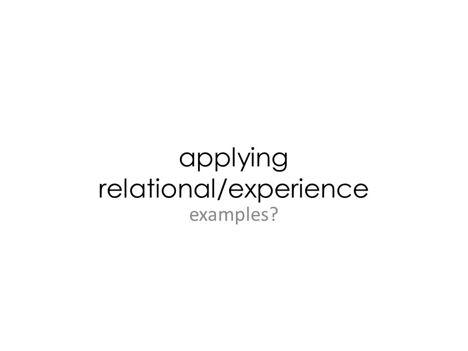 applying relational/experience examples?