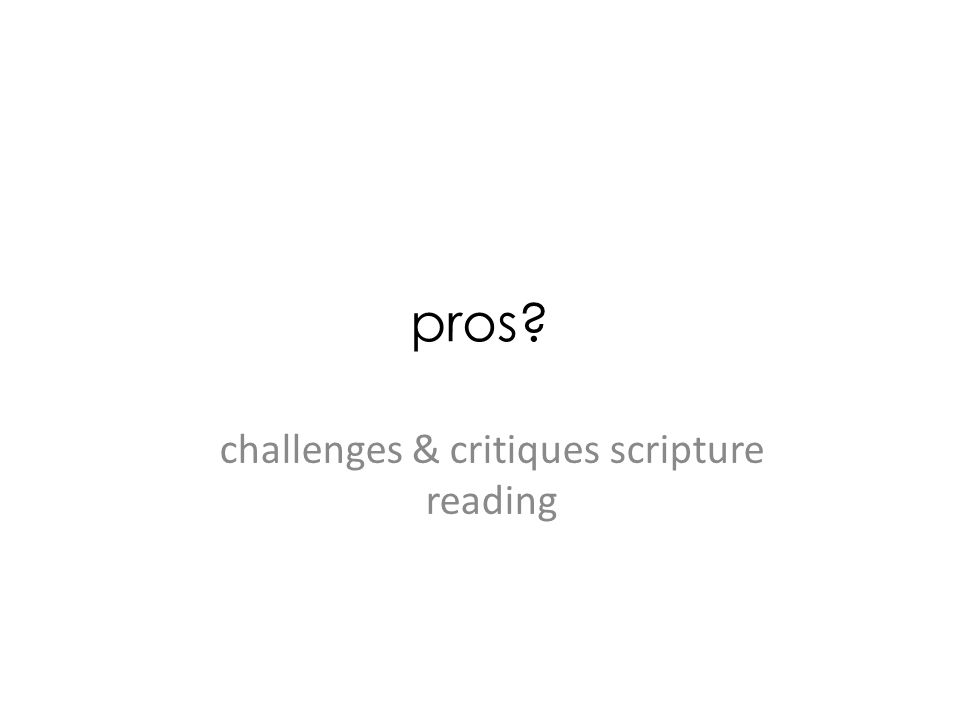 pros? challenges & critiques scripture reading
