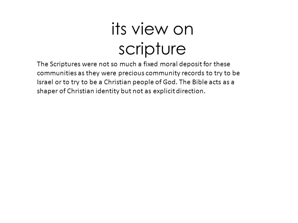 its view on scripture The Scriptures were not so much a fixed moral deposit for these communities as they were precious community records to try to be Israel or to try to be a Christian people of God.