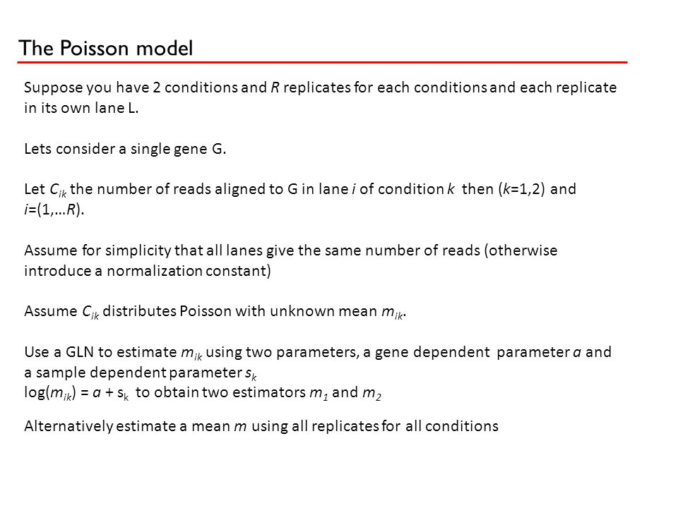 The Poisson model Suppose you have 2 conditions and R replicates for each conditions and each replicate in its own lane L. Lets consider a single gene