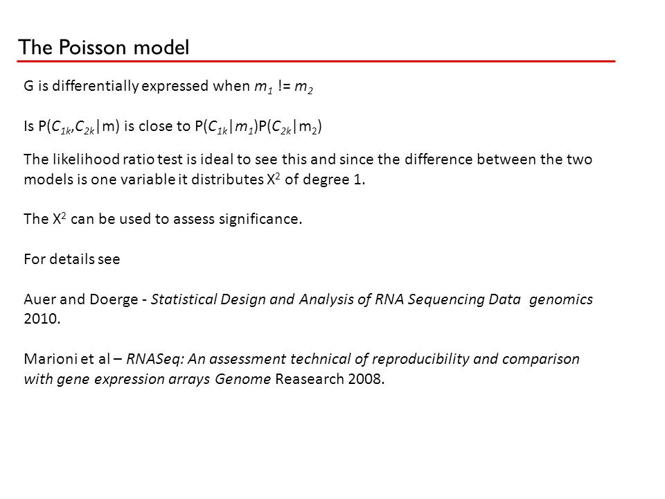 The Poisson model G is differentially expressed when m 1 != m 2 Is P(C 1k,C 2k |m) is close to P(C 1k |m 1 )P(C 2k |m 2 ) The likelihood ratio test is