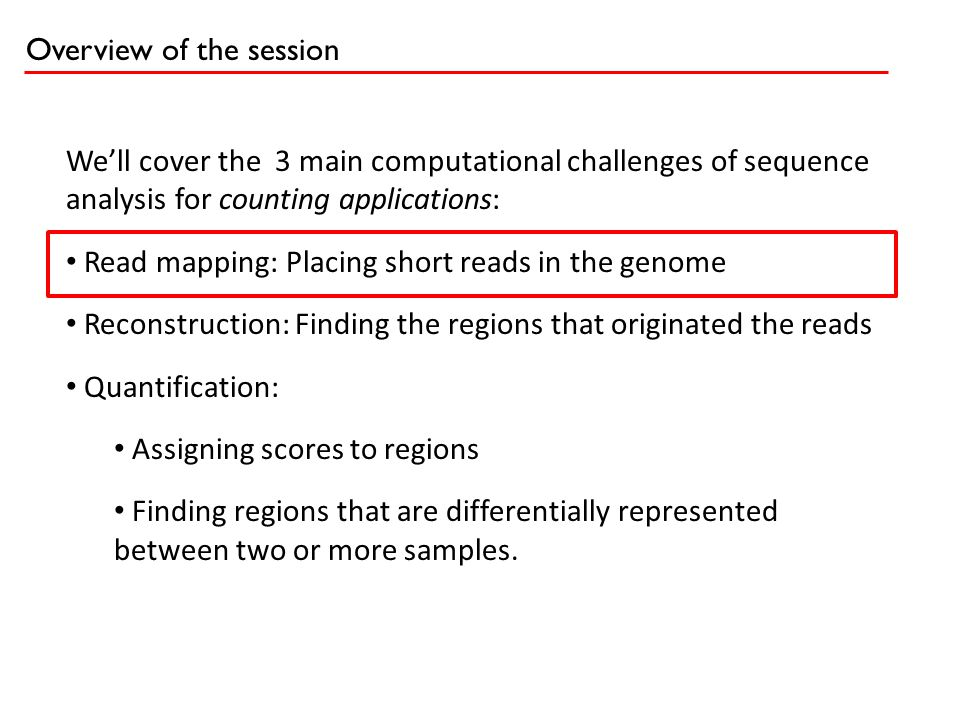 The transcript reconstruction problem 10s kb100s bp Challenges: Genes exist at many different expression levels, spanning several orders ofmagnitude.