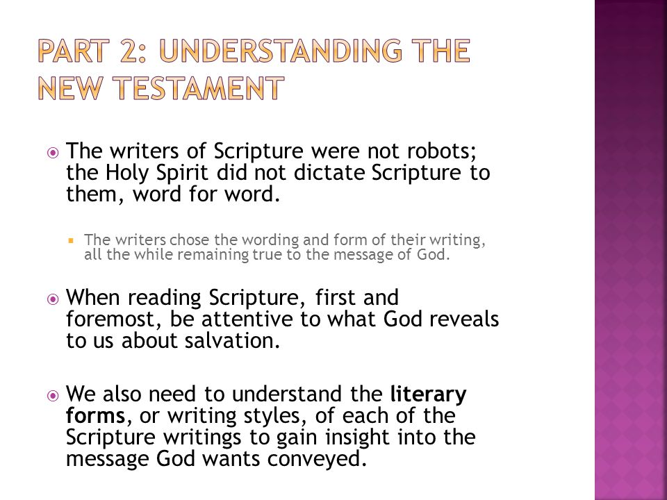  The writers of Scripture were not robots; the Holy Spirit did not dictate Scripture to them, word for word.  The writers chose the wording and form