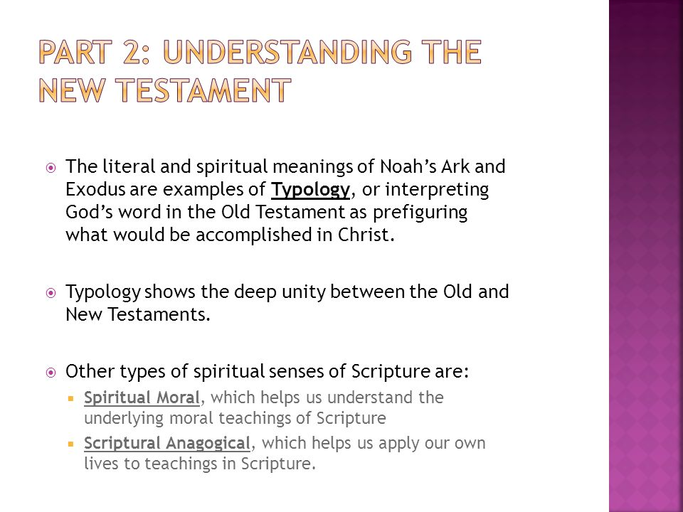  The literal and spiritual meanings of Noah's Ark and Exodus are examples of Typology, or interpreting God's word in the Old Testament as prefiguring