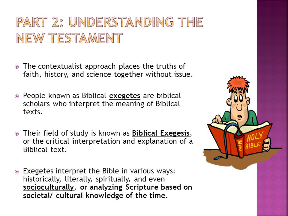  The contextualist approach places the truths of faith, history, and science together without issue.  People known as Biblical exegetes are biblical