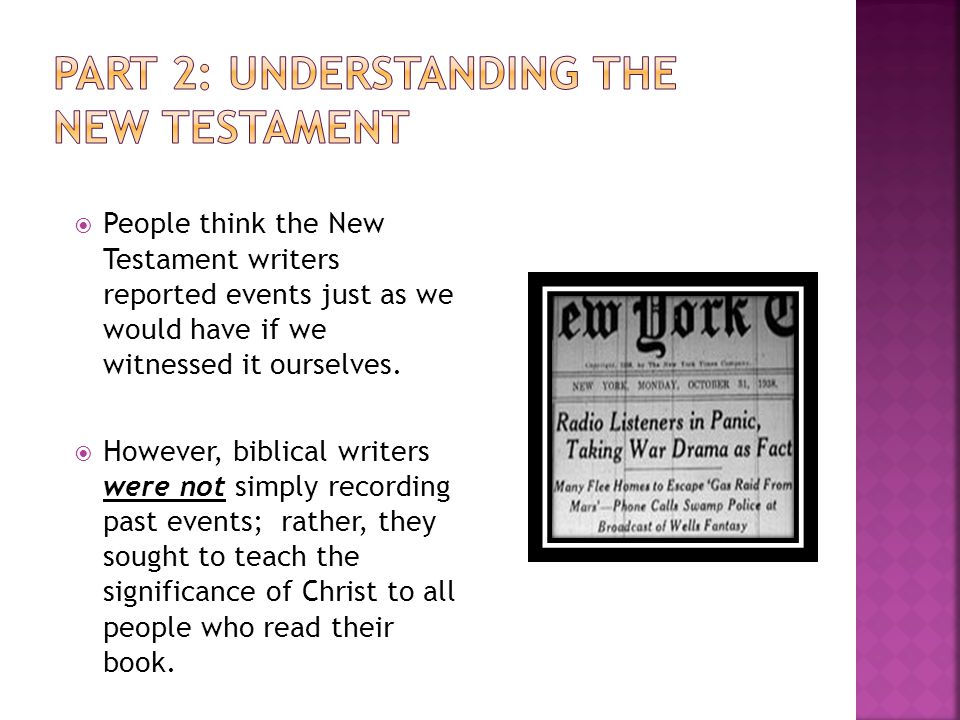 People think the New Testament writers reported events just as we would have if we witnessed it ourselves.  However, biblical writers were not simp