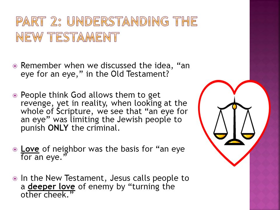 " Remember when we discussed the idea, ""an eye for an eye,"" in the Old Testament?  People think God allows them to get revenge, yet in reality, when"