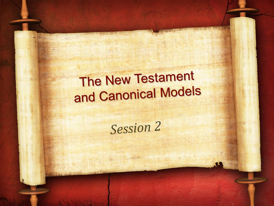 The New Testament and Canonical Models Session 2